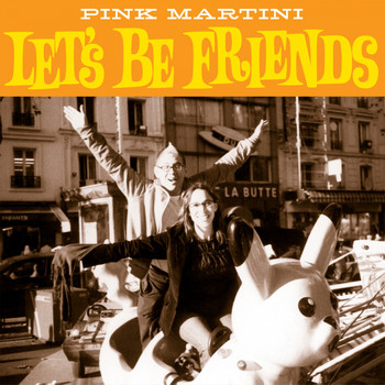 Pink Martini - Let's Be Friends