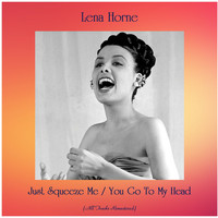 Lena Horne - Just Squeeze Me / You Go To My Head (All Tracks Remastered)