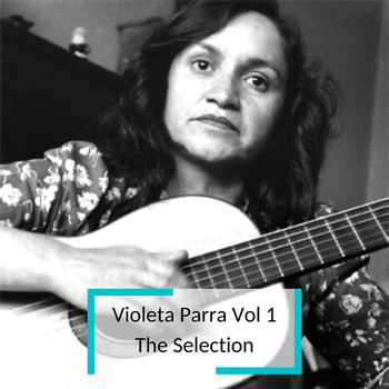 Violeta Parra - Violeta Parra Vol 1 - The Selection
