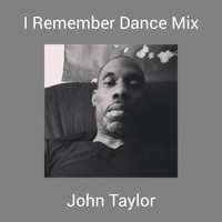 John Taylor - I Remember Dance Mix (Dance Mix)
