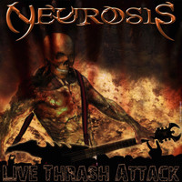 Neurosis - Live Thrash Attack (Explicit)