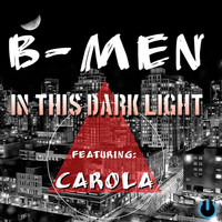 B-Men - In this dark light (feat. Carola)