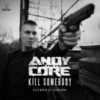 Andy The Core - Kill Somebody (Extended DJ Versions [Explicit])