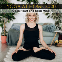 Healing Yoga Meditation Music Consort - Yoga at Home 2020: Open Heart and Calm Mind - Soft Playlist Music for Exercises, Breathing & Meditation