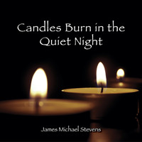 James Michael Stevens - Candles Burn in the Quiet Night