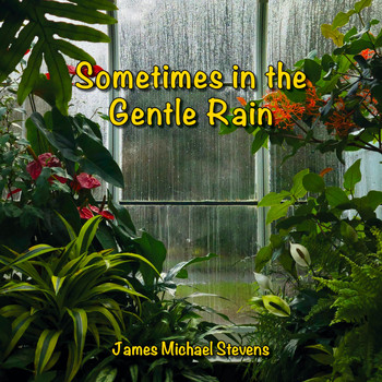 James Michael Stevens - Sometimes in the Gentle Rain