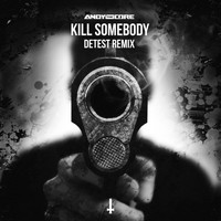 Andy The Core - Kill Somebody (Detest Remix [Explicit])