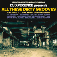 LTJ Xperience - LTJ Xperience Presents All These Dirty Grooves (Irma 30th Anniversary Celebration)