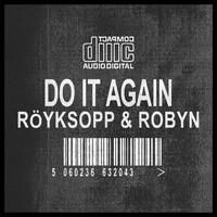 Röyksopp & Robyn - Do It Again (Remixes)