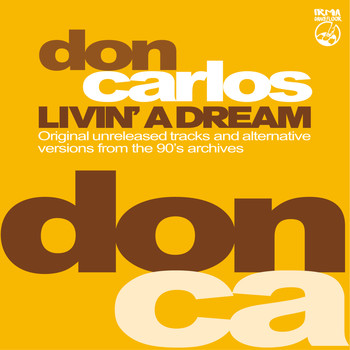 Don Carlos - Livin' A Dream (Original unreleased tracks and alternative versions from the 90's archives)