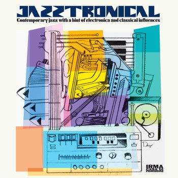 Various Artists - Jazztronical (Contemporary Jazz with a Hint of Electronica and Classical Influences)