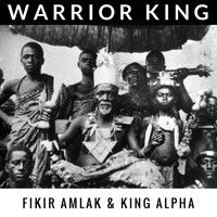 Fikir Amlak and King Alpha - Warrior King