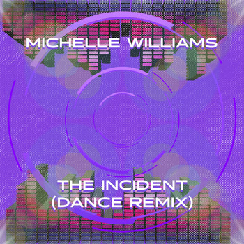 Michelle Williams - The Incident (Dance Remix)