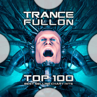 Goa Doc, Psytrance, Psychedelic Trance - Trance Fullon Top 100 Best Selling Chart Hits (Explicit)