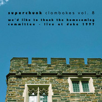 Superchunk - Clambakes Vol. 8: We'd Like to Thank the Homecoming Committee - Live at Duke 1997