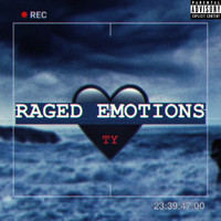 Ty - Raged Emotions (Explicit)