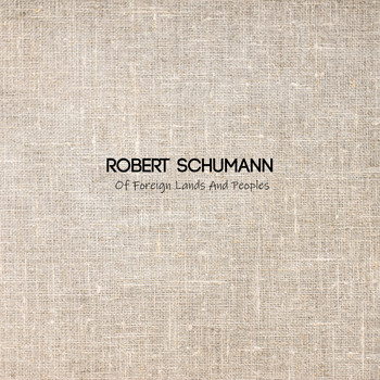 Robert Schumann - Of Foreign Lands And Peoples