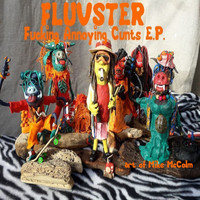 Fluvster - Fucking Annoying Cunts EP (Explicit)