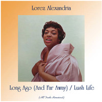 Lorez Alexandria - Long Ago (And Far Away) / Lush Life (All Tracks Remastered)