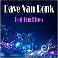 Dave Van Ronk - Bed Bug Blues