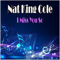 Nat King Cole - I Miss You So