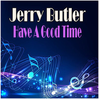 Jerry Butler - Have A Good Time