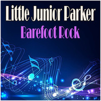 Little Junior Parker - Barefoot Rock