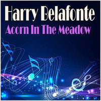 Harry Belafonte - Acorn In The Meadow