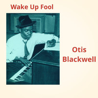 Otis Blackwell - Wake up Fool