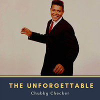 Chubby Checker - The Unforgettable Chubby Checker