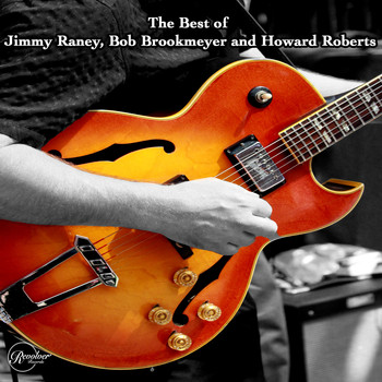 Jimmy Raney - The Best of Jimmy Raney, Bob Brookmeyer and Howard Roberts