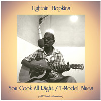 Lightnin' Hopkins - You Cook All Right / T-Model Blues (All Tracks Remastered)