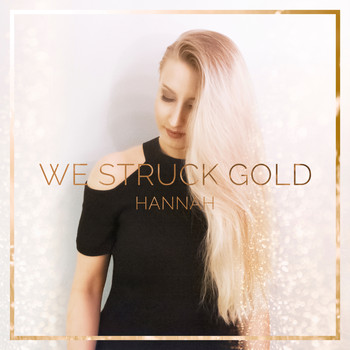 Hannah - We Struck Gold