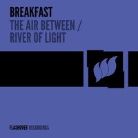 Breakfast - The Air Between / River Of Light