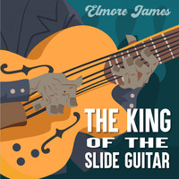 Elmore James - The King of the Slide Guitar