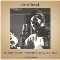 Oscar Brand - The Flying Fortress / Our Bomber Flies 10,000 Miles (All Tracks Remastered)