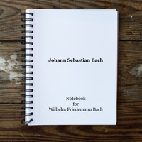 Johann Sebastian Bach - Notebook for Wilhelm Friedemann Bach
