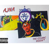 Ajna - THE COSMiC ViSiON (Explicit)