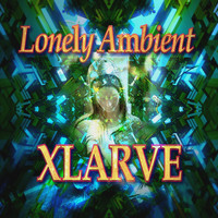 Xlarve - Lonely Ambient