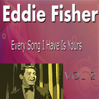 Eddie Fisher - Eddie Fisher Every Song I Have Is Yours Vol. 2