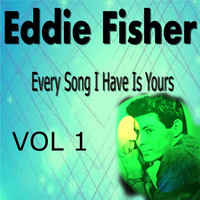 Eddie Fisher - Eddie Fisher Every Song I Have Is Yours Vol. 1