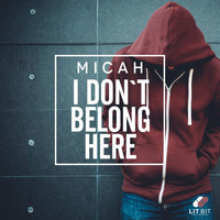 Micah - I Don't Belong Here