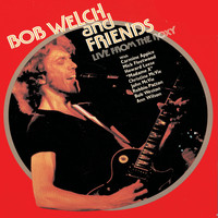 Bob Welch - Live At The Roxy, Hollywood, 1981