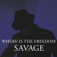 Savage - Where Is the Freedom