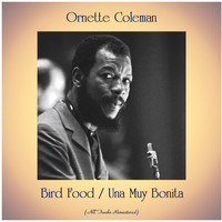 Ornette Coleman - Bird Food / Una Muy Bonita (All Tracks Remastered)