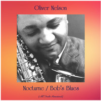 Oliver Nelson - Nocturne / Bob's Blues (All Tracks Remastered)
