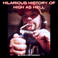 Blaine Cartwright - Blaine Cartwright's Hilarious History Of High As Hell