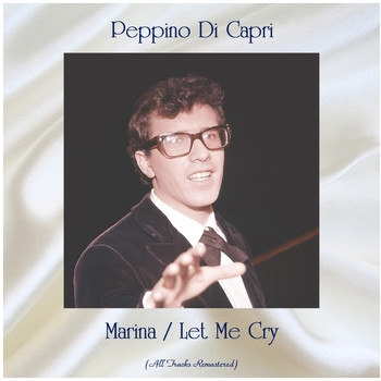 Peppino Di Capri - Marina / Let Me Cry (All Tracks Remastered)