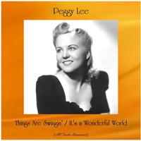 Peggy Lee - Things Are Swingin' / It's a Wonderful World (All Tracks Remastered)