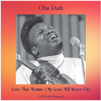 Otis Rush - Love That Woman / My Love Will Never Die (All Tracks Remastered)